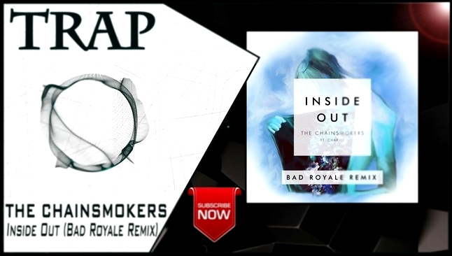 Видеоклип на песню Something Just Like This - The Chainsmokers - Inside Out (Bad Royale Remix) | New Trap Music 2016 |