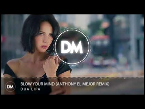 Видеоклип на песню Blow Your Mind (Mwah) (Anthony El Mejor Extended) - Dua Lipa - Blow Your Mind (Mwah!) (Anthony El Mejor Remix)