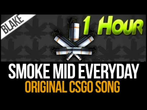 Видеоклип на песню Smoke Mid Everyday - blAke | Smoke Mid Everyday (Original CS:GO Song) (1 Hour)