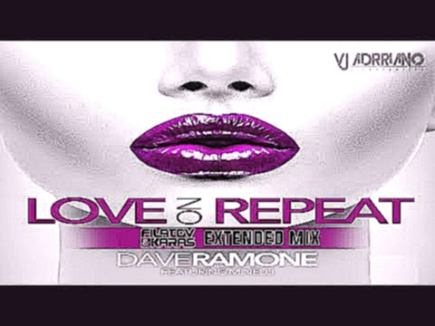 Видеоклип на песню Love on Repeat - Dave Ramone ft. Minelli - Love on Repeat (Filatov &  Karas Extended Mix) VJ Adrriano Video ReEdit