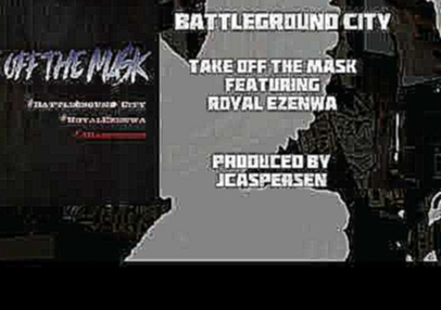 Видеоклип на песню Take Off The Mask - Take Off The Mask featuring Royal Ezenwa