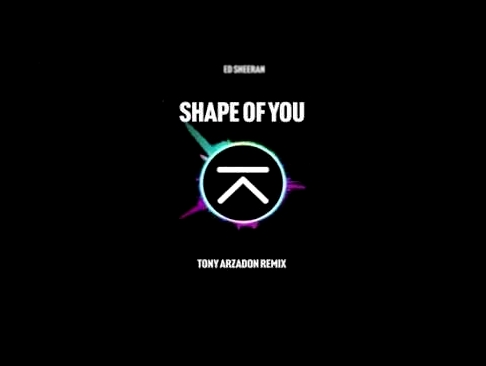 Видеоклип на песню Shape of You - Ed Sheeran - Shape Of You (Tony Arzadon Remix)
