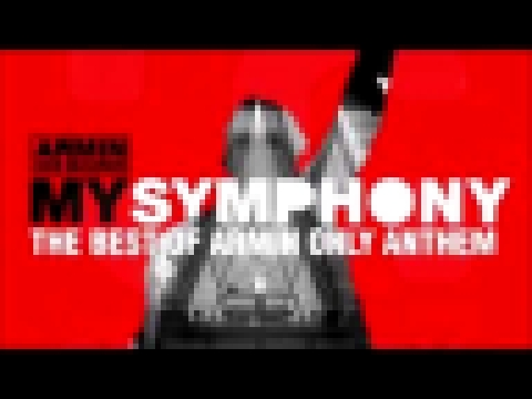 Видеоклип на песню My Symphony (The Best Of Armin Only Anthem) - Armin van Buuren - My Symphony (The Best Of Armin Only Anthem)