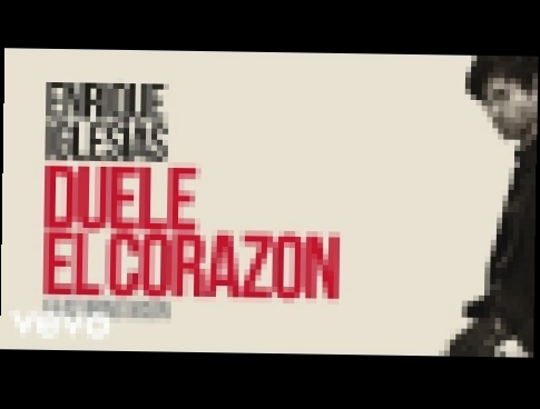 Видеоклип на песню Duele el Corazon - Enrique Iglesias - DUELE EL CORAZON (Lyric Video) ft. Wisin